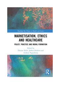 marketisation ethics and healthcare policy practice and moral formation